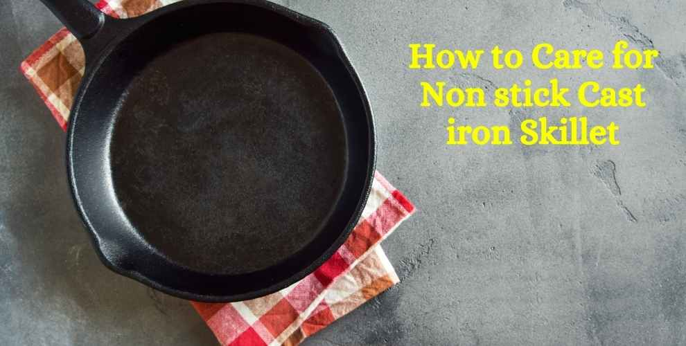 How to Care for Non stick Cast iron Skillet